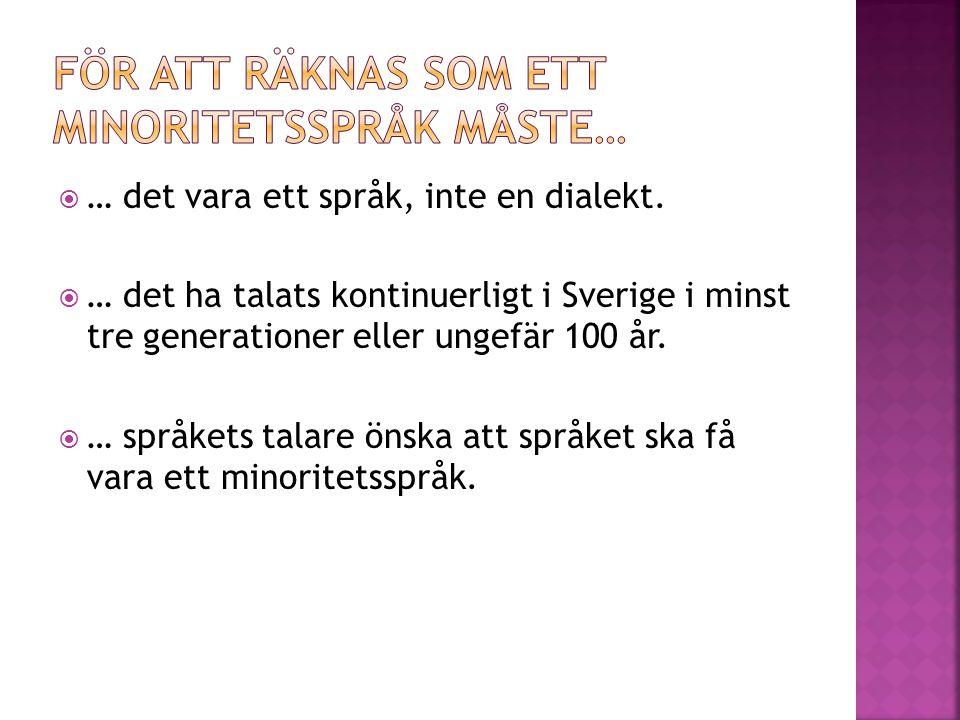  … det vara ett språk, inte en dialekt.  … det ha talats kontinuerligt i Sverige i minst tre generationer eller ungefär 100 år.  … språkets talare