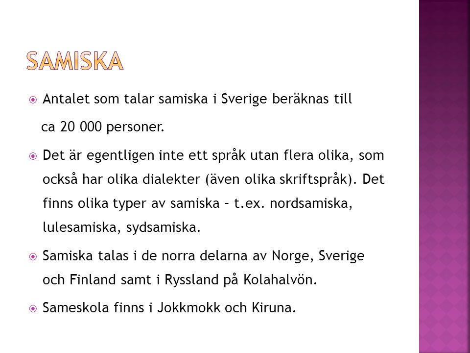  Antalet som talar samiska i Sverige beräknas till ca 20 000 personer.  Det är egentligen inte ett språk utan flera olika, som också har olika diale