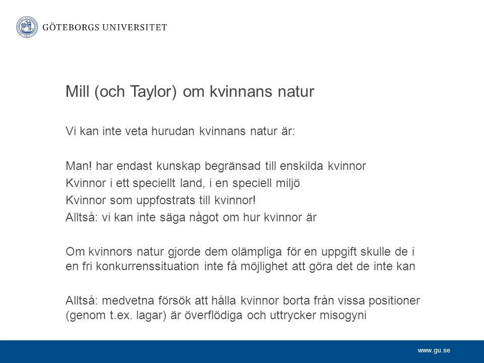 www.gu.se Mill (och Taylor) om kvinnans natur Vi kan inte veta hurudan kvinnans natur är: Man.