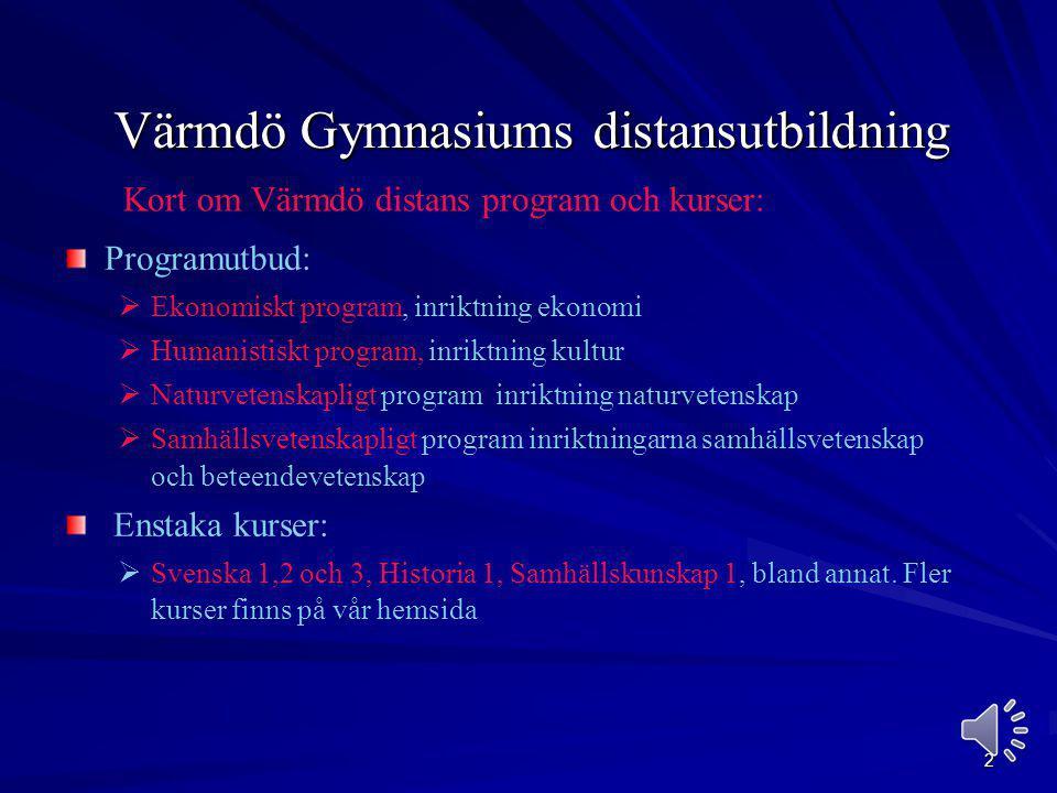 1 Värmdö gymnasium har Skolverkets uppdrag sedan 1999 att erbjuda gymnasieutbildning för elever i utlandet Vi kan även erbjuda IT-stödd hemundervisnin