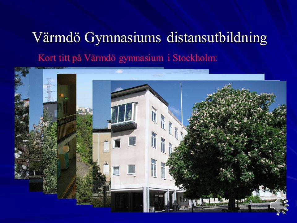 3 Värmdö Gymnasiums distansutbildning Värmdö gymnasium är beläget på Gullmarsplan i Stockholm Skolan har funnits sedan 1994 Totalt har vi ungefär 1 10