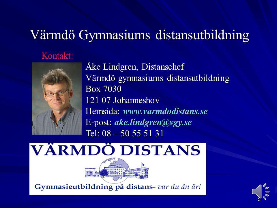 5 Värmdö Gymnasiums distansutbildning Kontakt: Åke Lindgren, Distanschef Värmdö gymnasiums distansutbildning Box 7030 121 07 Johanneshov Hemsida: www.varmdodistans.se E-post: ake.lindgren@vgy.se Tel: 08 – 50 55 51 31
