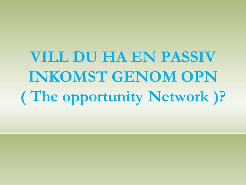 VILL DU HA EN PASSIV INKOMST GENOM OPN ( The opportunity Network )?