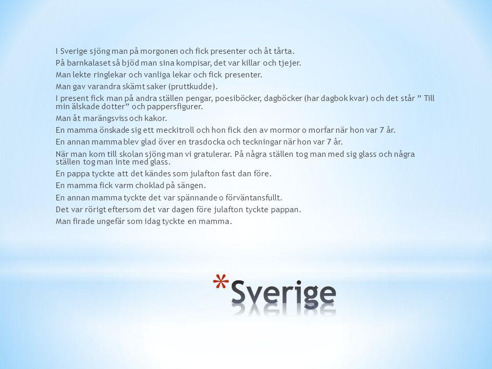 I Sverige sjöng man på morgonen och fick presenter och åt tårta. På barnkalaset så bjöd man sina kompisar, det var killar och tjejer. Man lekte ringle