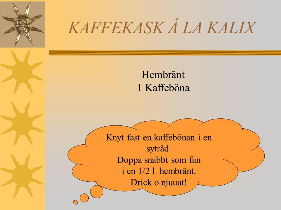KAFFEKASK Á LA KALIX Knyt fast en kaffebönan i en sytråd.