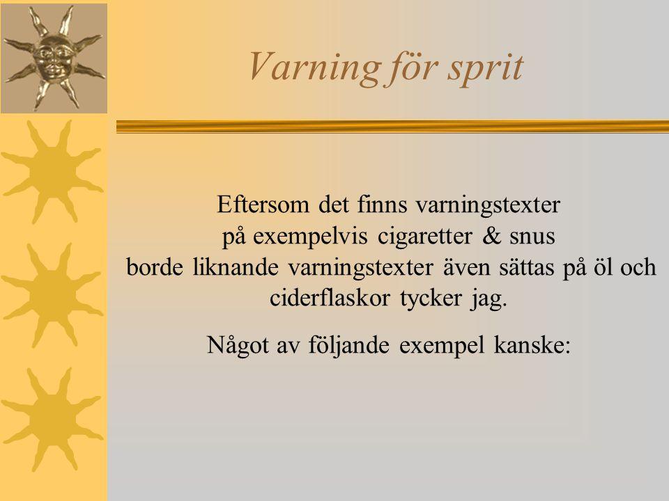 Varning för sprit Eftersom det finns varningstexter på exempelvis cigaretter & snus borde liknande varningstexter även sättas på öl och ciderflaskor tycker jag.