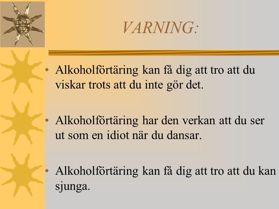 VARNING: Alkoholförtäring kan få dig att tro att du viskar trots att du inte gör det.