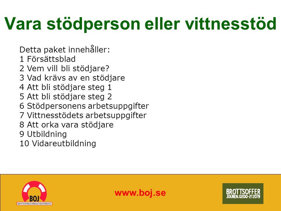 Vara stödperson eller vittnesstöd www.boj.se Detta paket innehåller: 1 Försättsblad 2 Vem vill bli stödjare? 3 Vad krävs av en stödjare 4 Att bli stöd