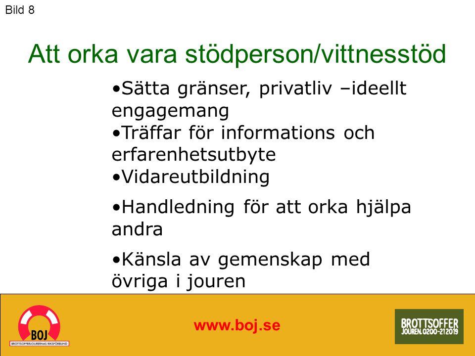 Att orka vara stödperson/vittnesstöd www.boj.se Sätta gränser, privatliv –ideellt engagemang Träffar för informations och erfarenhetsutbyte Vidareutbi