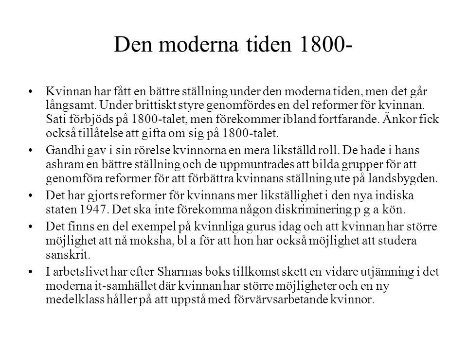 Den moderna tiden 1800- Kvinnan har fått en bättre ställning under den moderna tiden, men det går långsamt.