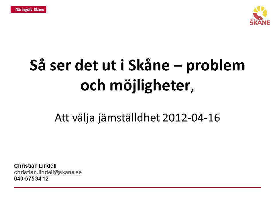 Så ser det ut i Skåne – problem och möjligheter, Att välja jämställdhet 2012-04-16 Christian Lindell christian.lindell@skane.se 040-675 34 12