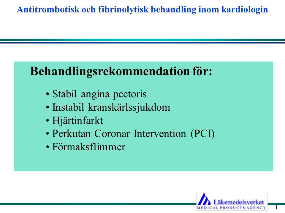 Antitrombotisk och fibrinolytisk behandling inom kardiologin 1 Behandlingsrekommendation för: Stabil angina pectoris Instabil kranskärlssjukdom Hjärti