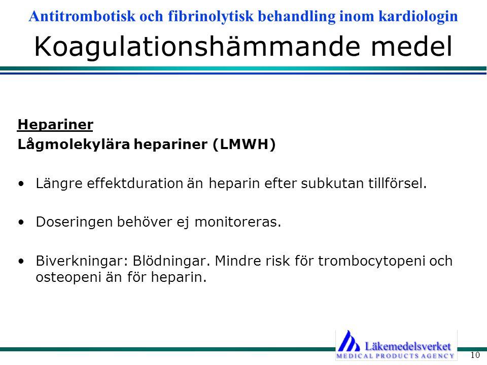 Antitrombotisk och fibrinolytisk behandling inom kardiologin 10 Koagulationshämmande medel Hepariner Lågmolekylära hepariner (LMWH) Längre effektdurat