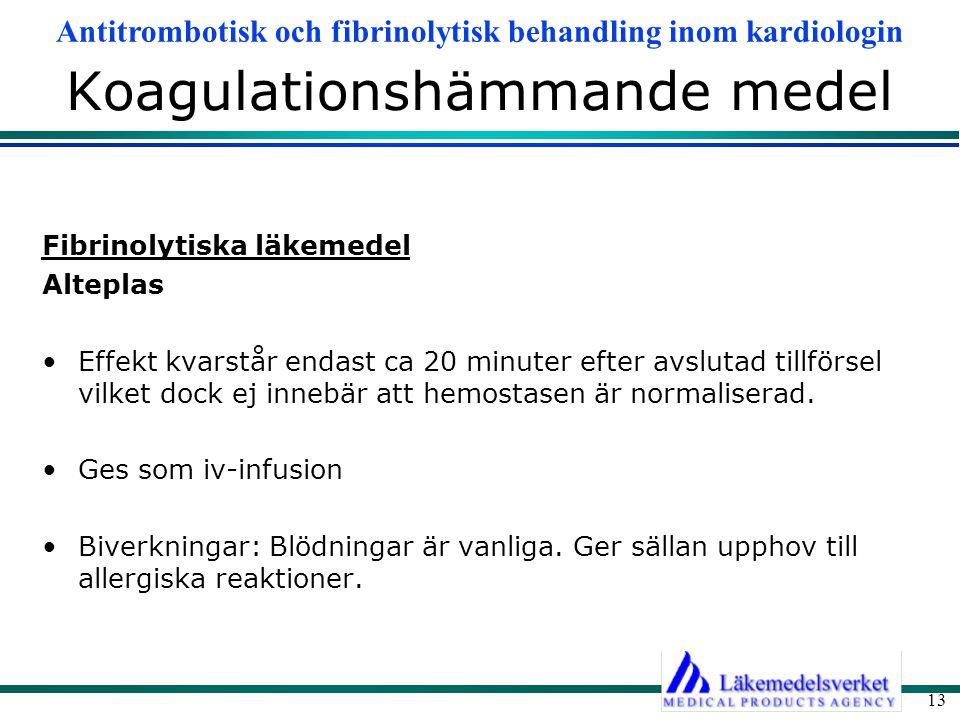 Antitrombotisk och fibrinolytisk behandling inom kardiologin 13 Koagulationshämmande medel Fibrinolytiska läkemedel Alteplas Effekt kvarstår endast ca