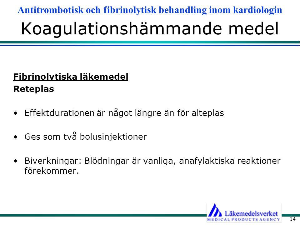 Antitrombotisk och fibrinolytisk behandling inom kardiologin 14 Koagulationshämmande medel Fibrinolytiska läkemedel Reteplas Effektdurationen är något