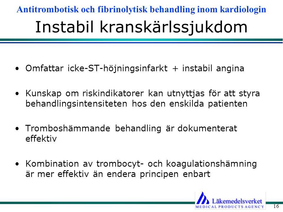 Antitrombotisk och fibrinolytisk behandling inom kardiologin 16 Instabil kranskärlssjukdom Omfattar icke-ST-höjningsinfarkt + instabil angina Kunskap