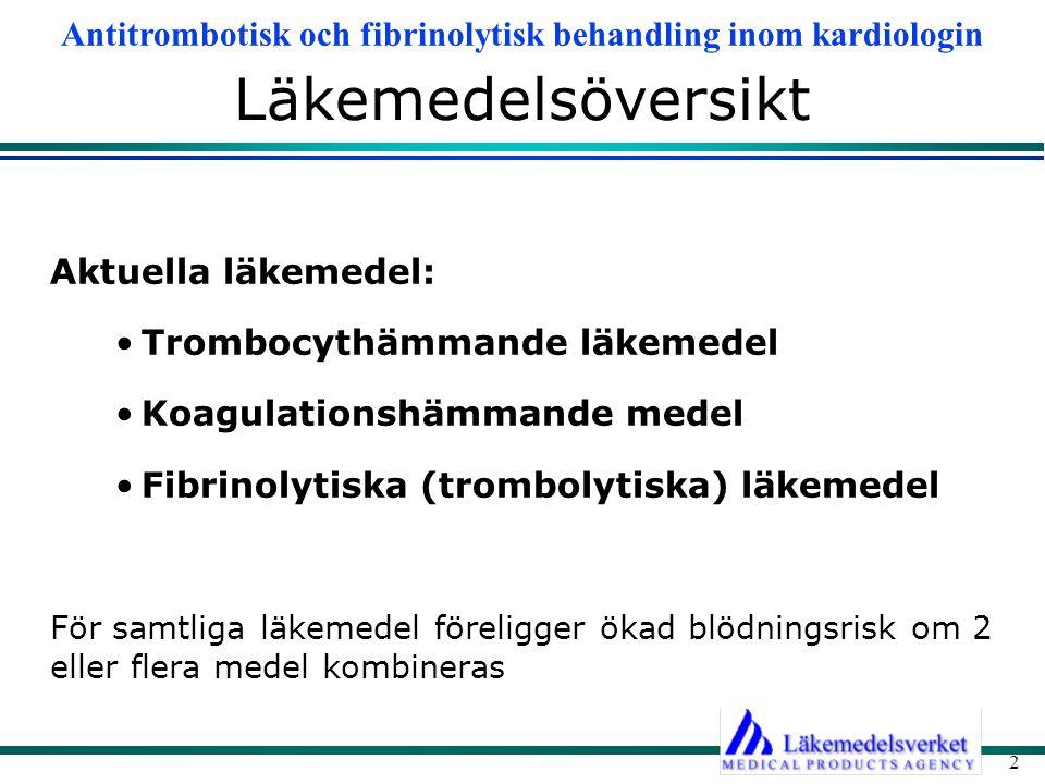 Antitrombotisk och fibrinolytisk behandling inom kardiologin 2 Läkemedelsöversikt Aktuella läkemedel: Trombocythämmande läkemedel Koagulationshämmande
