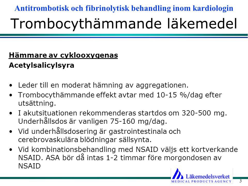 Antitrombotisk och fibrinolytisk behandling inom kardiologin 3 Trombocythämmande läkemedel Hämmare av cyklooxygenas Acetylsalicylsyra Leder till en mo