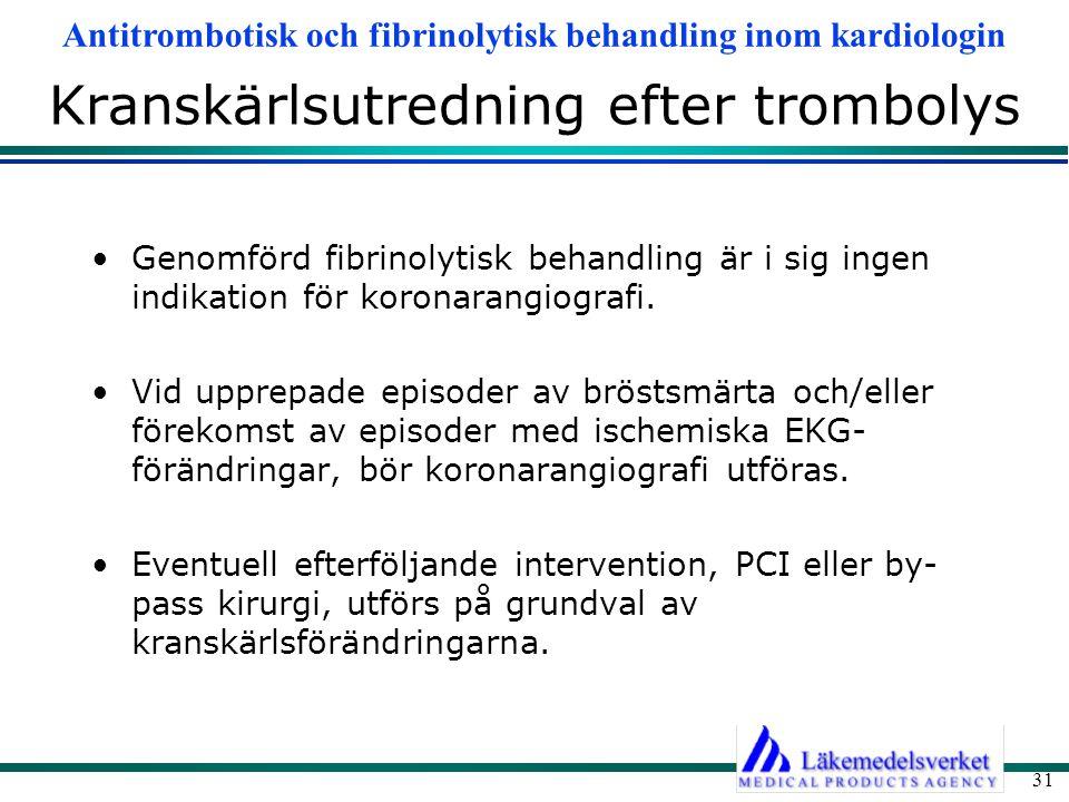 Antitrombotisk och fibrinolytisk behandling inom kardiologin 31 Kranskärlsutredning efter trombolys Genomförd fibrinolytisk behandling är i sig ingen
