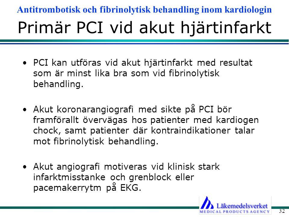 Antitrombotisk och fibrinolytisk behandling inom kardiologin 32 Primär PCI vid akut hjärtinfarkt PCI kan utföras vid akut hjärtinfarkt med resultat so