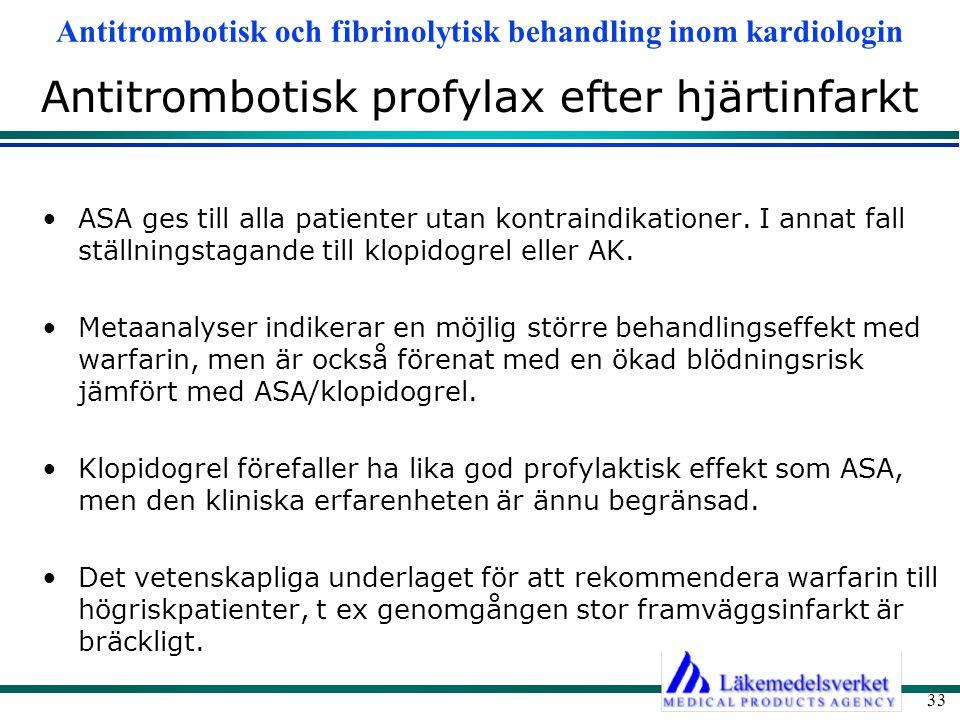 Antitrombotisk och fibrinolytisk behandling inom kardiologin 33 Antitrombotisk profylax efter hjärtinfarkt ASA ges till alla patienter utan kontraindi