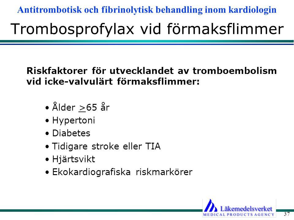 Antitrombotisk och fibrinolytisk behandling inom kardiologin 37 Trombosprofylax vid förmaksflimmer Riskfaktorer för utvecklandet av tromboembolism vid