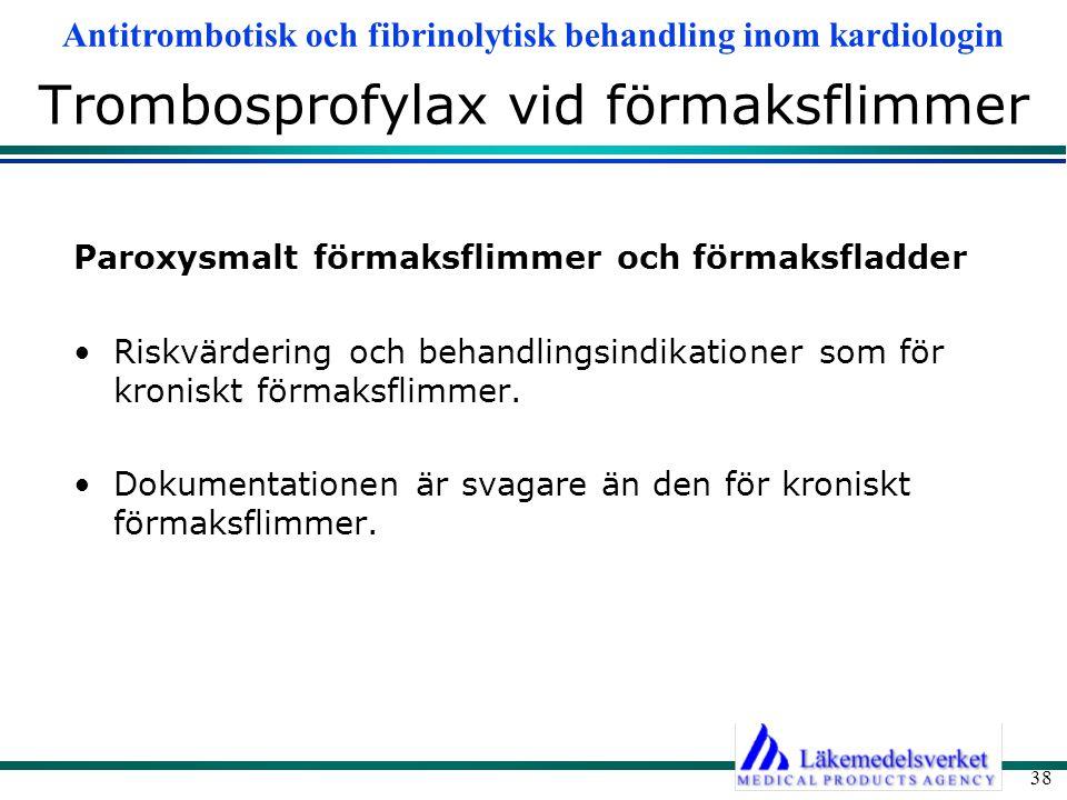 Antitrombotisk och fibrinolytisk behandling inom kardiologin 38 Trombosprofylax vid förmaksflimmer Paroxysmalt förmaksflimmer och förmaksfladder Riskv