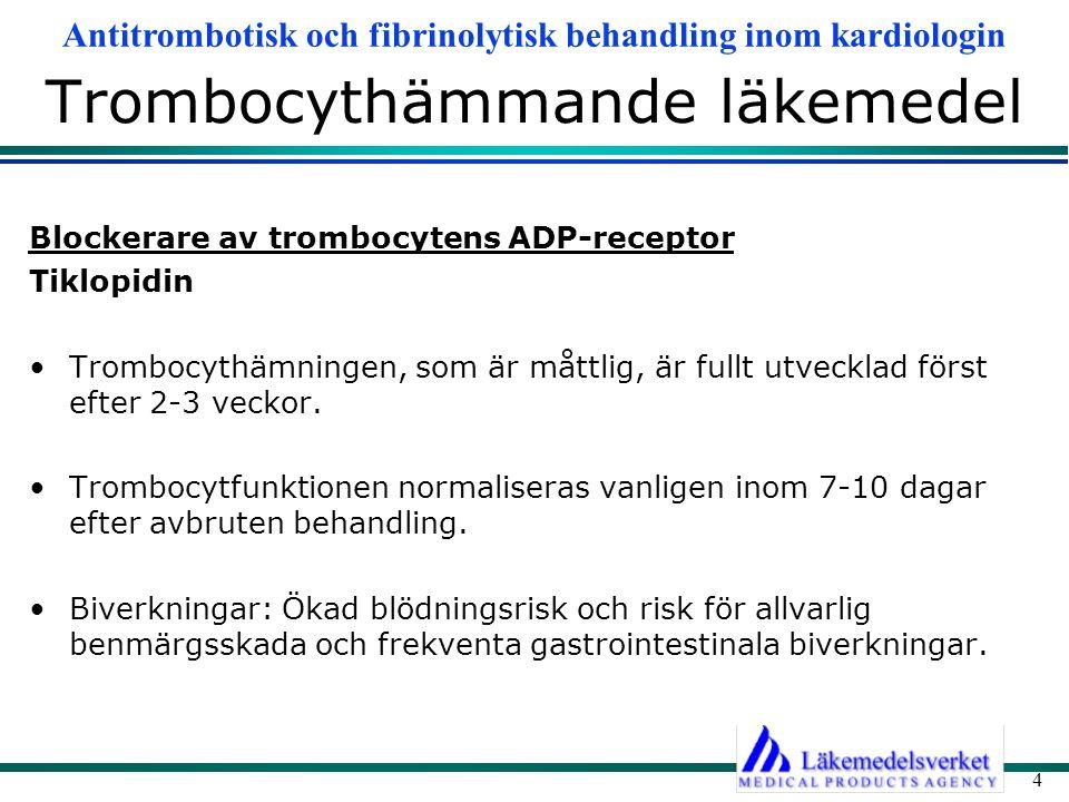 Antitrombotisk och fibrinolytisk behandling inom kardiologin 4 Trombocythämmande läkemedel Blockerare av trombocytens ADP-receptor Tiklopidin Trombocy