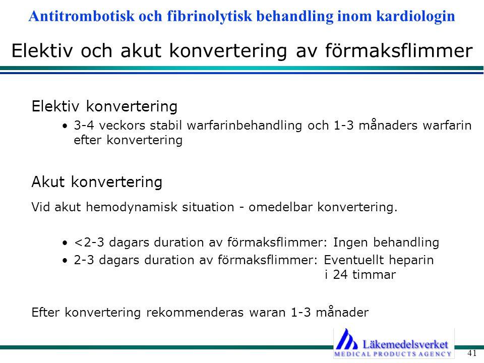 Antitrombotisk och fibrinolytisk behandling inom kardiologin 41 Elektiv och akut konvertering av förmaksflimmer Elektiv konvertering 3-4 veckors stabi