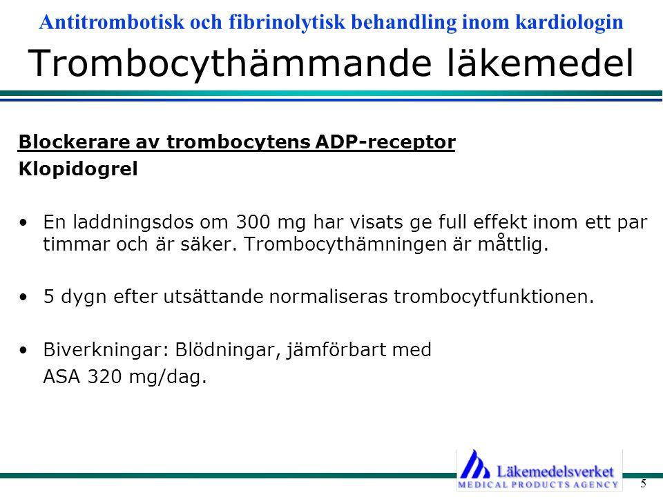 Antitrombotisk och fibrinolytisk behandling inom kardiologin 5 Trombocythämmande läkemedel Blockerare av trombocytens ADP-receptor Klopidogrel En ladd