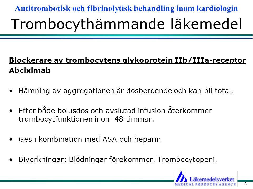 Antitrombotisk och fibrinolytisk behandling inom kardiologin 6 Trombocythämmande läkemedel Blockerare av trombocytens glykoprotein IIb/IIIa-receptor A