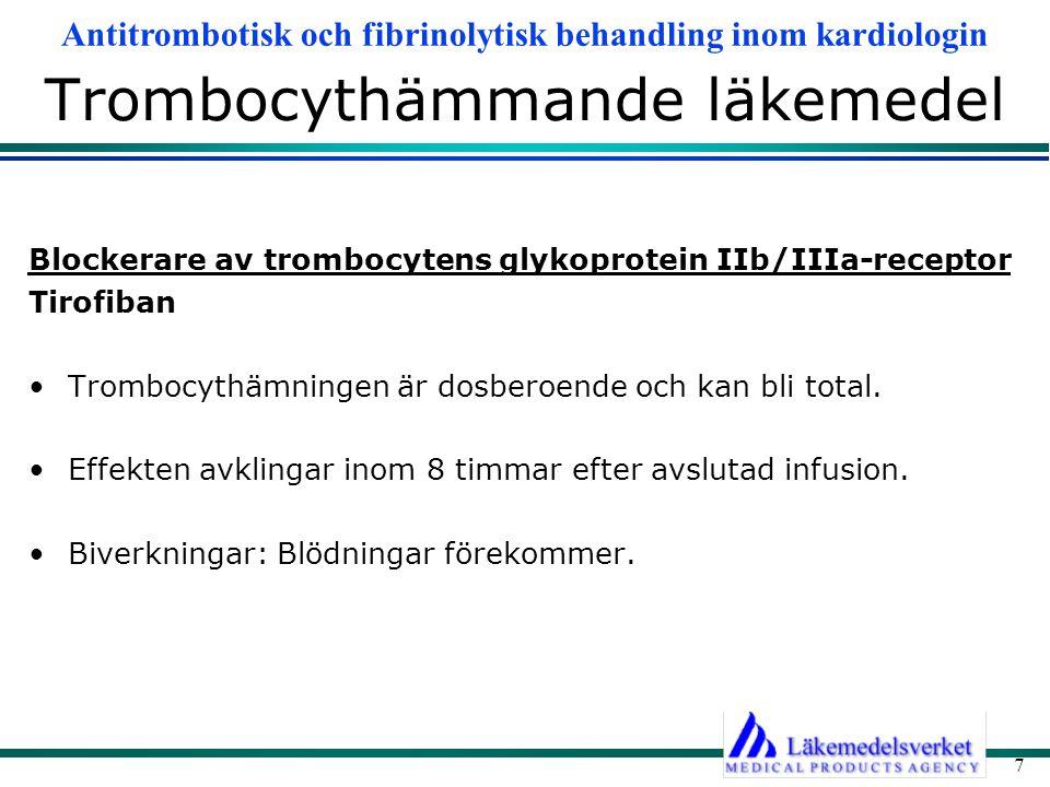 Antitrombotisk och fibrinolytisk behandling inom kardiologin 7 Trombocythämmande läkemedel Blockerare av trombocytens glykoprotein IIb/IIIa-receptor T