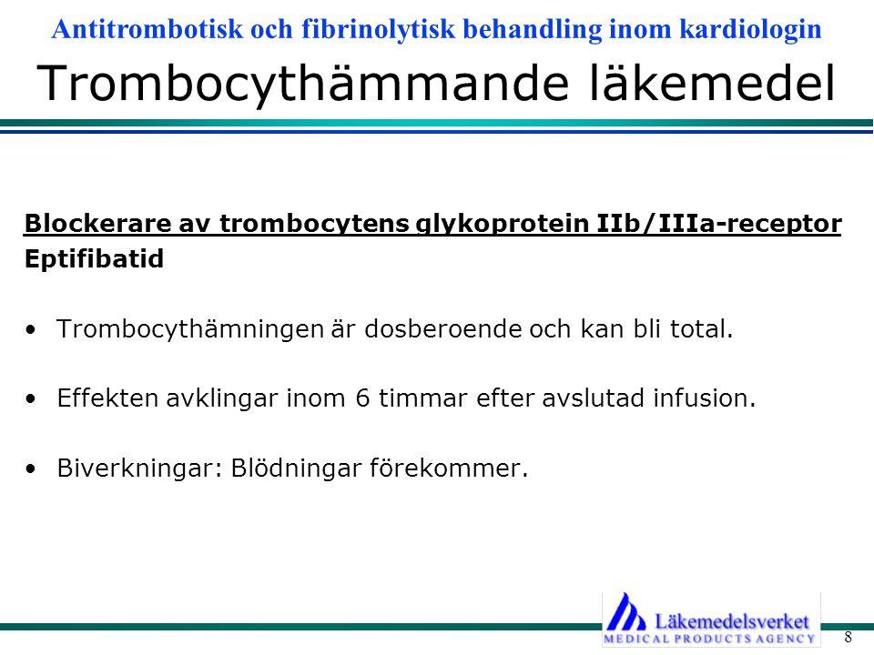 Antitrombotisk och fibrinolytisk behandling inom kardiologin 8 Trombocythämmande läkemedel Blockerare av trombocytens glykoprotein IIb/IIIa-receptor E