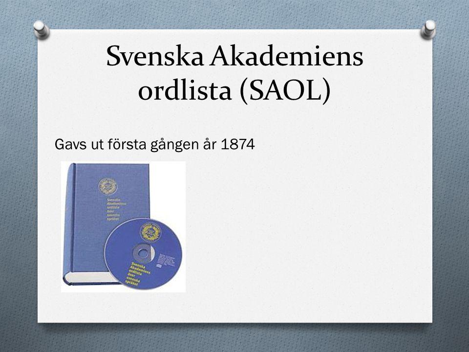 Svenska Akademiens ordlista (SAOL) Gavs ut första gången år 1874