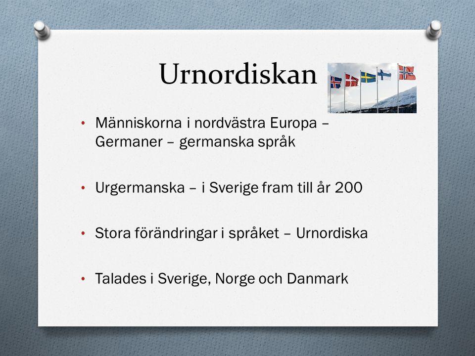 Urnordiskan Människorna i nordvästra Europa – Germaner – germanska språk Urgermanska – i Sverige fram till år 200 Stora förändringar i språket – Urnor