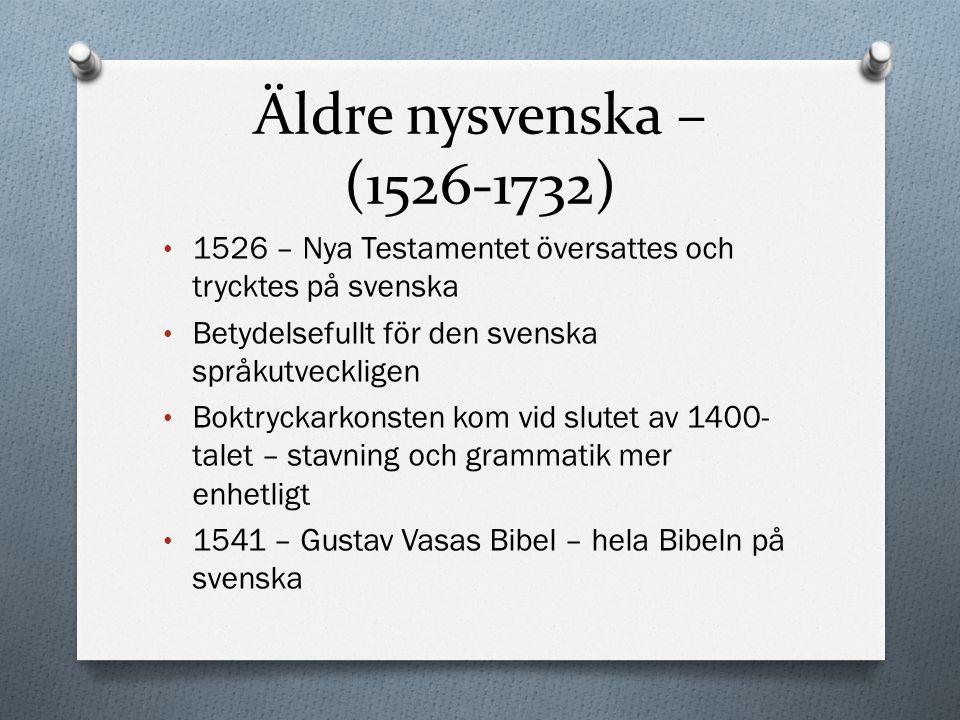 Yngre nysvenska (1732-1906) 1732 – Then Swänska Argus – Olof Dalin Tidningsartikel Sweriges Rikes Lag, 1734 – språket tydligare struktur Frankrike var ett inflytelserikt land Gustav III älskade den franska kulturen Många franska lånord 1786 – Den Svenska Akademien – ta hand om det svenska språket