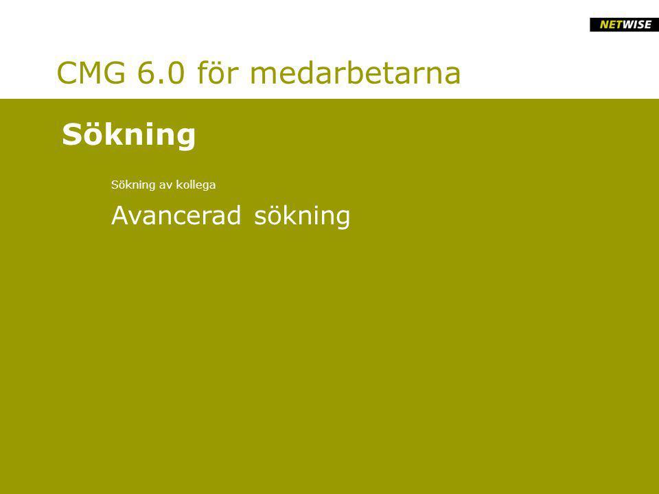 CMG 6.0 för medarbetarna Sökning av kollega Avancerad sökning Sökning