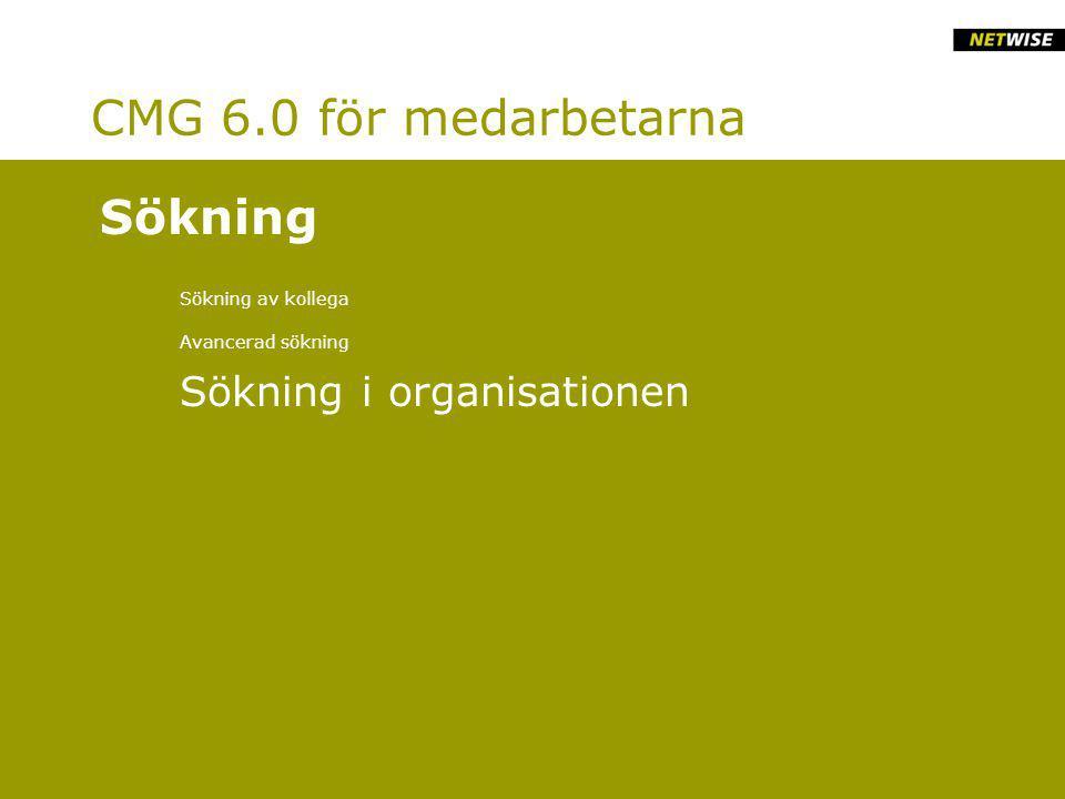 CMG 6.0 för medarbetarna Sökning av kollega Avancerad sökning Sökning i organisationen Sökning
