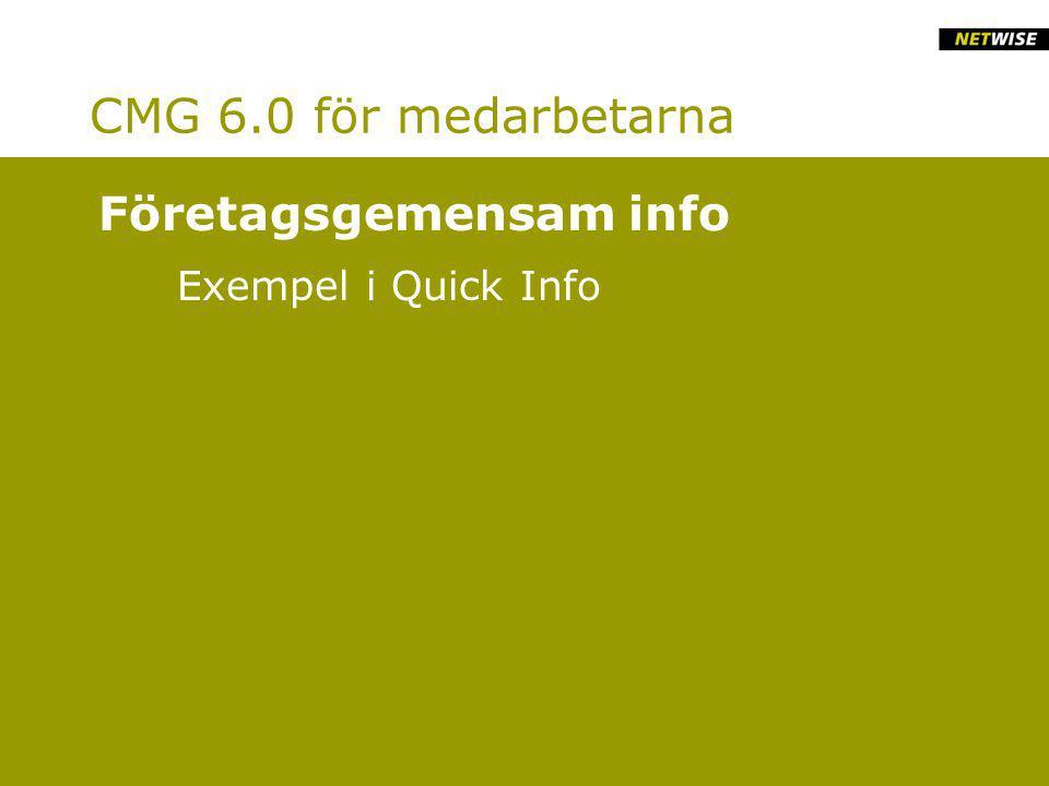 CMG 6.0 för medarbetarna Exempel i Quick Info Primärvård – rätt info efter postnummer Företagsgemensam info