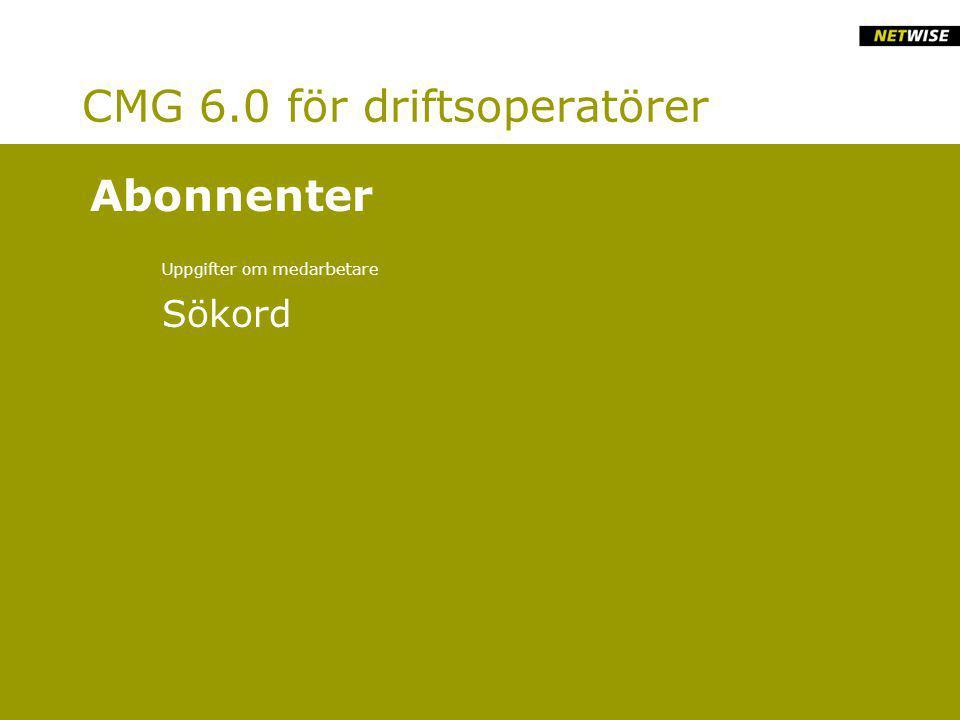 CMG 6.0 för driftsoperatörer Uppgifter om medarbetare Sökord Abonnenter