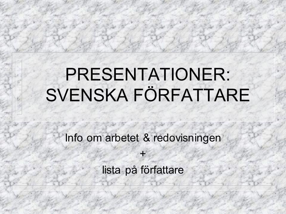 PRESENTATIONER: SVENSKA FÖRFATTARE Info om arbetet & redovisningen + lista på författare