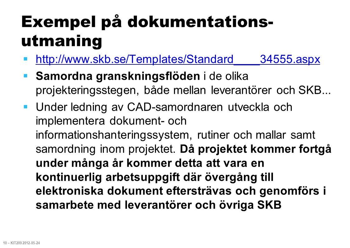 Exempel på dokumentations- utmaning  http://www.skb.se/Templates/Standard____34555.aspx http://www.skb.se/Templates/Standard____34555.aspx  Samordna granskningsflöden i de olika projekteringsstegen, både mellan leverantörer och SKB...