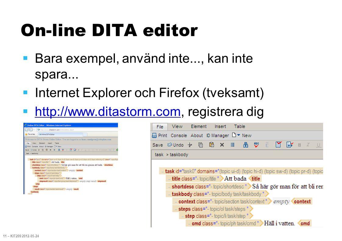 On-line DITA editor  Bara exempel, använd inte..., kan inte spara...  Internet Explorer och Firefox (tveksamt)  http://www.ditastorm.com, registrer