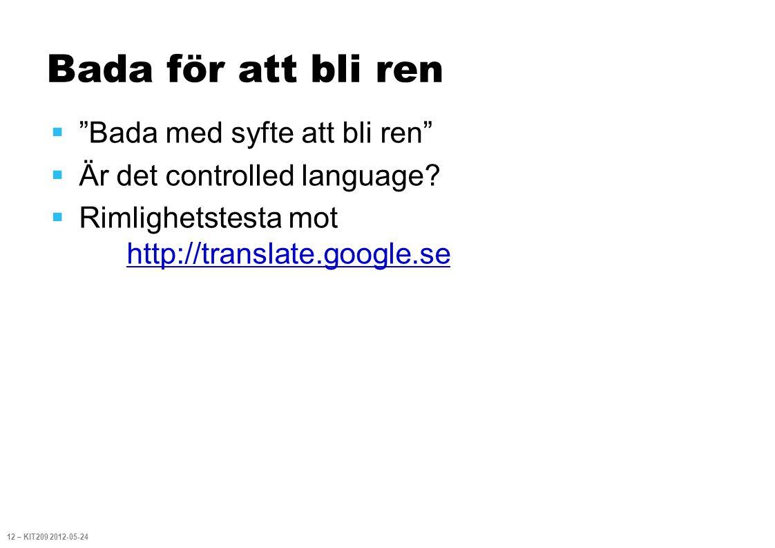 """Bada för att bli ren  """"Bada med syfte att bli ren""""  Är det controlled language?  Rimlighetstesta mot http://translate.google.se http://translate.go"""
