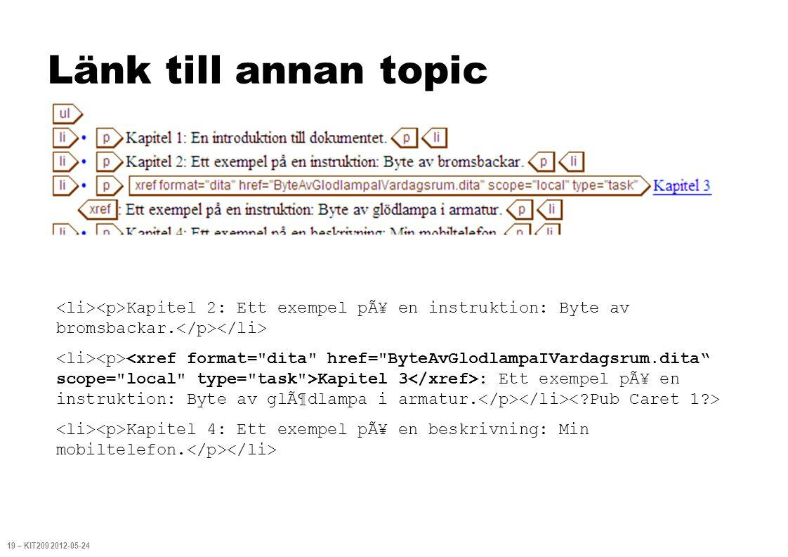 Länk till annan topic 19 – KIT209 2012-05-24 Kapitel 2: Ett exempel pÃ¥ en instruktion: Byte av bromsbackar.