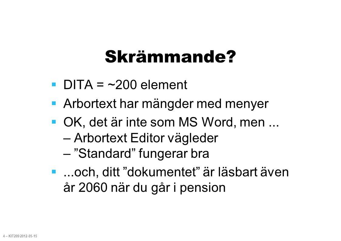 """Skrämmande?  DITA = ~200 element  Arbortext har mängder med menyer  OK, det är inte som MS Word, men... – Arbortext Editor vägleder – """"Standard"""" fu"""
