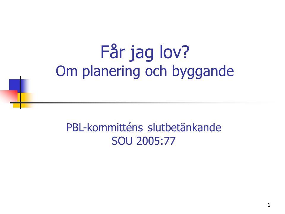 PBL-kommittén M 2002:05 2 Huvudsaklig inriktning De grundläggande syftena och strukturen ändras inte, dvs.