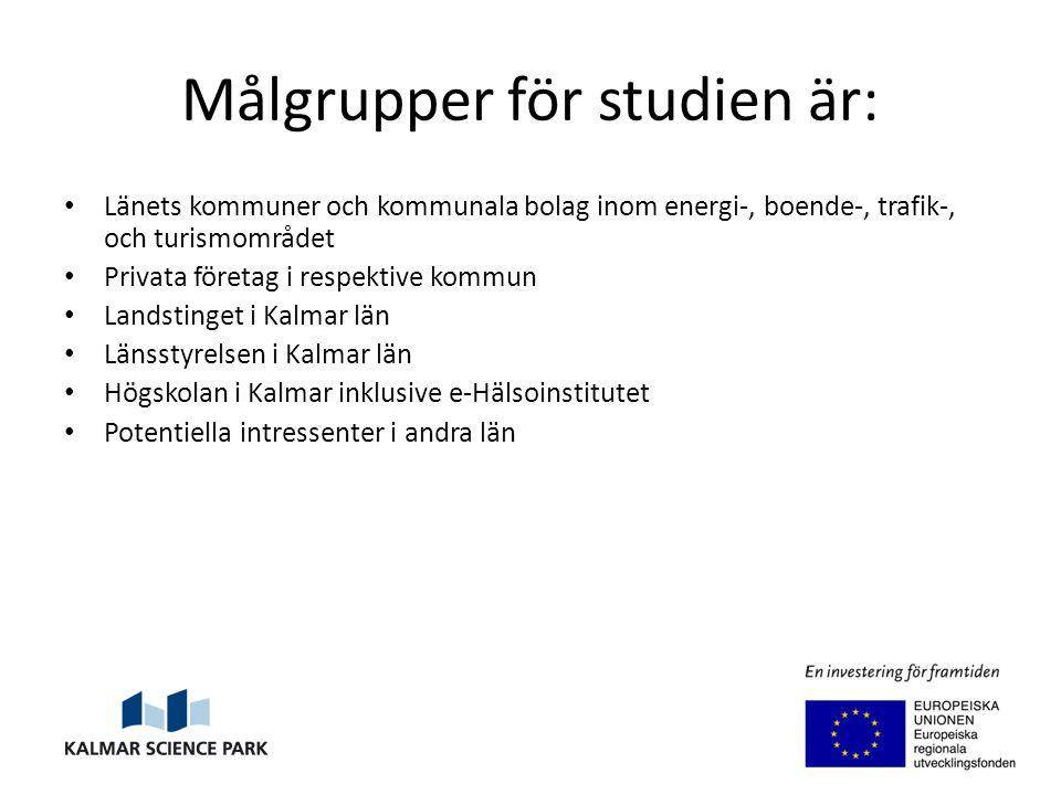 Målgrupper för studien är: Länets kommuner och kommunala bolag inom energi-, boende-, trafik-, och turismområdet Privata företag i respektive kommun Landstinget i Kalmar län Länsstyrelsen i Kalmar län Högskolan i Kalmar inklusive e-Hälsoinstitutet Potentiella intressenter i andra län