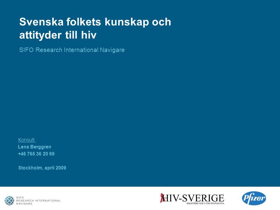 Svenska folkets kunskap och attityder till hiv SIFO Research International Navigare Konsult: Lena Berggren +46 765 36 20 69 Stockholm, april 2009