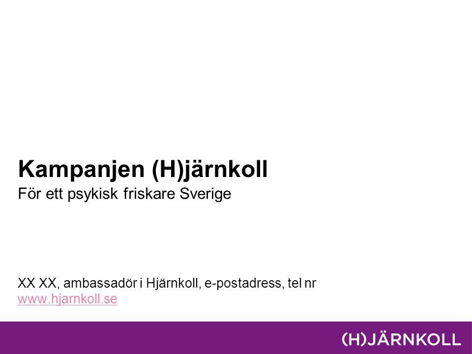 Kampanjen (H)järnkoll För ett psykisk friskare Sverige XX XX, ambassadör i Hjärnkoll, e-postadress, tel nr www.hjarnkoll.se